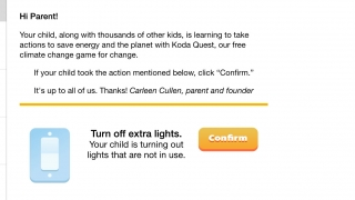 Parents (or teachers) receive an email to confirm that kids really did take real-world steps toward the mission's goals.