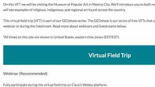 Read about and sign up for virtual field trips where students can, e.g., visit a folk art museum in Mexico.