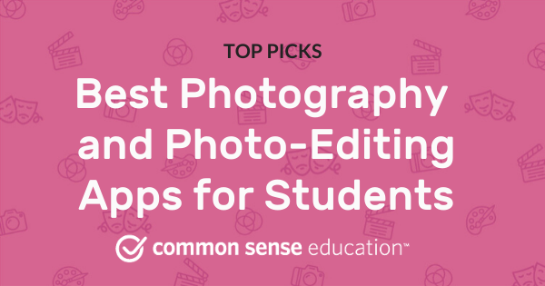Best Photography And Photo Editing Apps For Students Common Sense Education